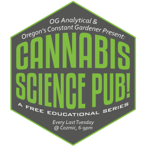 OG Analytical and Oregon's Constant Gardener present Cannabis Science Pub! A FREE Educational Series on the Science of Cannabis.
